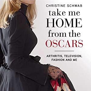Take Me Home from the Oscars: Arthritis, Television, Fashion, and Me | [Christine Schwab]