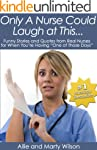 """Only A Nurse Could Laugh at..."