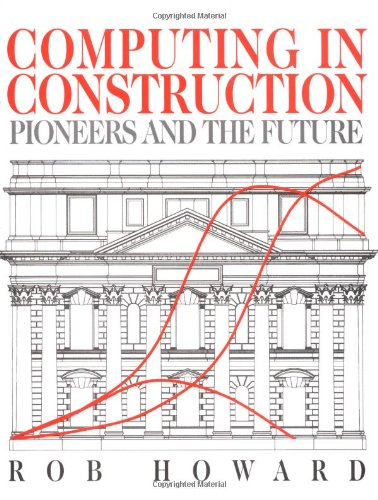 Computing in Construction:  Pioneers and the Future