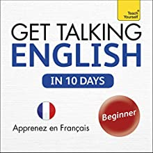 Get Talking English in Ten Days: Learn in French | Livre audio Auteur(s) : Rebecca Klevberg Moeller Narrateur(s) :  Teach Yourself Languages