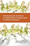 img - for Transforming the Workforce for Children Birth Through Age 8:: A Unifying Foundation book / textbook / text book