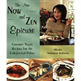 The New Now and Zen Epicure: Gourmet Vegan Recipes for the Enlightened Palate ~ Miyoko Schinner