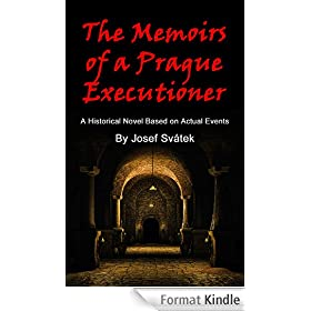 The Memoirs of a Prague Executioner: A Historical Novel Based on Actual Events (English Edition)