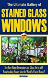 The Ultimate Gallery of Stained Glass Windows - How Decorators use Glass Art to Add Breathtaking Beauty into the Worlds Finest Homes - Vol 1