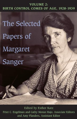 The Selected Papers of Margaret Sanger: Birth Control Comes of Age, 1928-19 v. 2 (Selected Papers of Margaret Sanger)