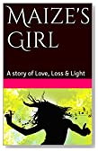 Maize's Girl: A story of Love, Loss & Light