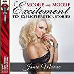 Moore and Moore Excitement: Lesbian Sex, Gangbangs, Anal Sex, Threesomes, and Moore!: Ten Explicit Erotica Stories | Janie Moore
