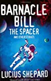 Barnacle Bill the Spacer and Other Stories (0752816098) by Shepard, Lucius