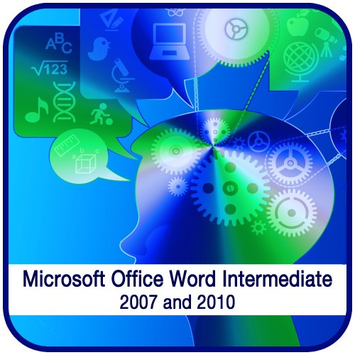 Microsoft Office Word Intermediate 2007 And 2010