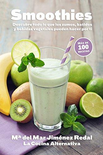 Smoothies: Descubre todo lo que los zumos, batidos y bebidas vegetales pueden hacer por ti (Spanish Edition) by María del Mar Jiménez Redal