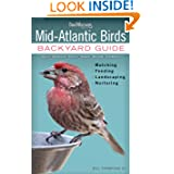 Mid-Atlantic Birds: Backyard Guide - Watching - Feeding - Landscaping - Nurturing - Virginia, West Virginia, Maryland...