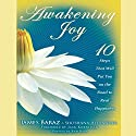Awakening Joy: 10 Steps That Will Put You on the Road to Real Happiness (       UNABRIDGED) by James Baraz, Shoshana Alexander Narrated by James Baraz, Shoshana Alexander