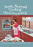 img - for Nearly Normal Cooking For Gluten-Free Eating: A Fresh Approach to Cooking and Living Without Wheat or Gluten book / textbook / text book
