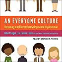 An Everyone Culture: Becoming a Deliberately Developmental Organization Audiobook by Robert Kegan, Lisa Laskow Lahey, Matthew L. Miller, Andy Fleming, Deborah Helsing Narrated by Stephen R. Thorne