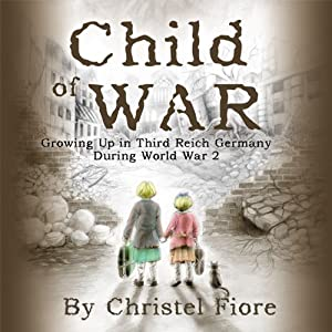Child of War: Growing Up in Third Reich Germany During World War 2 Audiobook