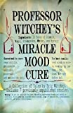 img - for Professor Witchey's Miracle Mood Cure book / textbook / text book