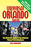 Kelly Monaghan Universal Orlando 2015: The Ultimate Guide to the Ultimate Theme Park Adventure