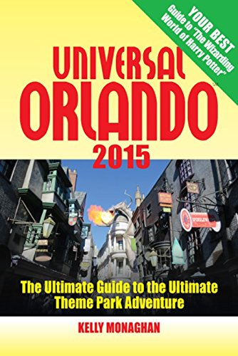 Universal Orlando 2015: The Ultimate Guide to the Ultimate Theme Park Adventure
