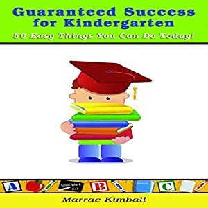 Guaranteed Success for Kindergarten 50 Easy Things You Can Do Today! Hörbuch von Marrae Kimball Gesprochen von: Laurie Lane