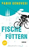 Fische füttern: Roman (German Edition)