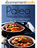 Pass Me The Paleo's Paleo Freezer Recipes: 25 Make Ahead Meals and Desserts That Your Family Will Love! (Diet, Cookbook. Beginners, Athlete, Breakfast, ... low carbohydrate Book 14) (English Edition)