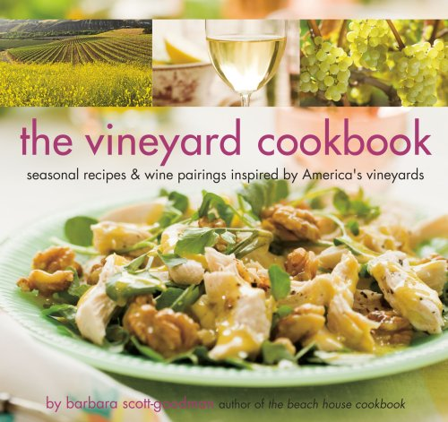 The Vineyard Cookbook: Seasonal Recipes & Wine Pairings Inspired by America