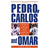 Pedro, Carlos, and Omar: The Story of a Season in the Big Apple and the Pursuit of Baseball's Top Latino Stars ~ Adam Rubin