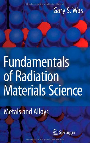 Fundamentals of Radiation Materials Science: Metals and...