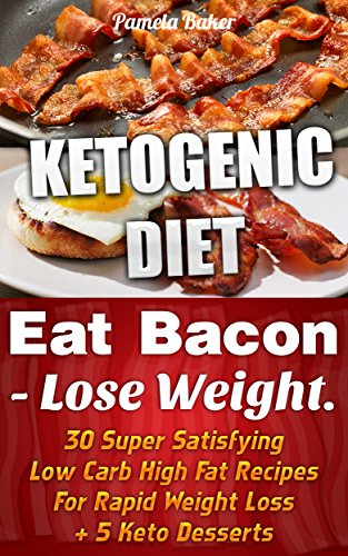 Ketogenic Diet: Eat Bacon - Lose Weight. 30 Super Satisfying Low Carb High Fat Recipes For Rapid Weight Loss + 5 Keto Desserts.: (Ketogenic Diet, Ketogenic ... paleo diet, anti inflammatory diet Book 1) PDF