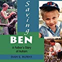 Saving Ben: A Father's Story of Autism Audiobook by Dan E. Burns Narrated by William Coon
