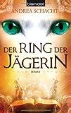 Der Ring der Jägerin: Roman (Andrea Schachts Katzenromane, Band 5)