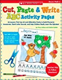 img - for Cut, Paste & Write ABC Activity Pages: 26 Lessons That Use Art and Alliterative Poetry to Build Phonemic Awareness, Teach Letter Sounds, and Help Children Really Learn the Alphabet book / textbook / text book