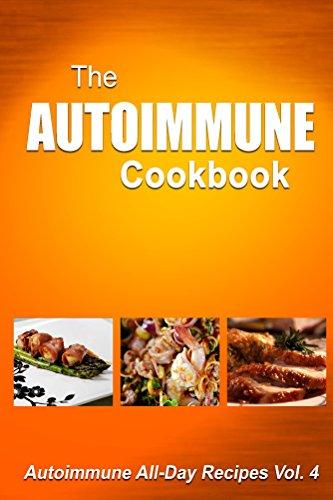 Free Kindle Book : Autoimmune Cookbook: Autoimmune All-Day Recipes Vol. 4