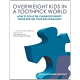 Overweight Kids in a Toothpick World: Easy Weight Loss for Teens and Children or A Nutritionist's Step-by-Step Plan to Keep Childhood Obesity Facts From Making Your Kid a Childhood Obesity Statisticby Brenda Wollenberg