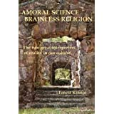 AMORAL SCIENCE----BRAINLESS RELIGION ~ Ernest Kinnie