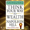 Think Your Way to Wealth Audiobook by Napolean Hill Narrated by Joel Fotinos, Mitch Horowitz