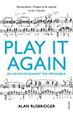 Play It Again: An Amateur Against The Impossible Alan Rusbridger