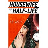 Housewife with a Half-Lifeby Alison Wells