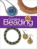 Creative Beading Vol. 10: The Best Projects From a Year of Bead&Button Magazine
