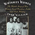 Whiskey Women: The Untold Story of How Women Saved Bourbon, Scotch, and Irish Whiskey Audiobook by Fred Minnick Narrated by James Killavey