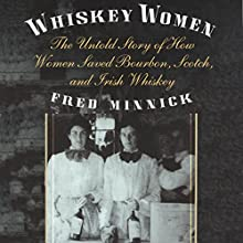 Whiskey Women: The Untold Story of How Women Saved Bourbon, Scotch, and Irish Whiskey | Livre audio Auteur(s) : Fred Minnick Narrateur(s) : James Killavey