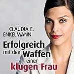 Erfolgreich mit den Waffen einer klugen Frau | Claudia E. Enkelmann
