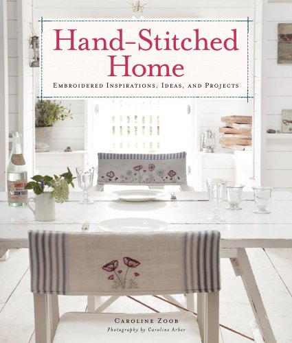 Hand-Stitched Home Embroidered Inspirations, Ideas, and Projects Caroline Zoob