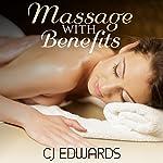 Massage with Benefits: Massage Sex Book 1   C J Edwards