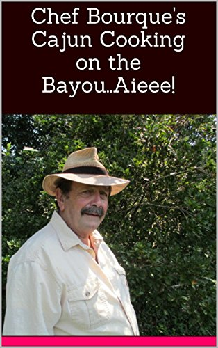 Chef Bourque's Cajun Recipes on the Bayou..Aieee! by Ted Bourque