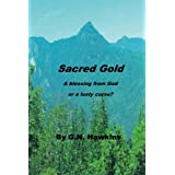 Sacred Gold: A gift from God, or a lusty curse? ~ G. N. Hawkins