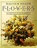Flowers: Inspirational and Practical Guide to Choosing and Arranging Fresh Flowers (0863183212) by Hillier, Malcolm