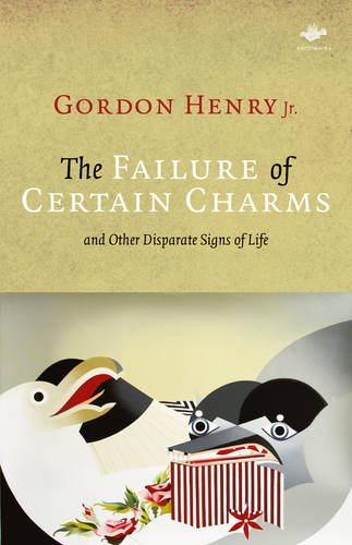 The Failure of Certain Charms: And Other Disparate Signs of Life (Earthworks) PDF