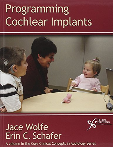 Programming Cochlear Implants (Core Clincal Concepts in...