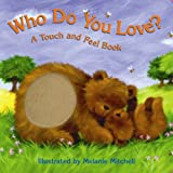 Who Do You Love?: A Touch & Feel Book